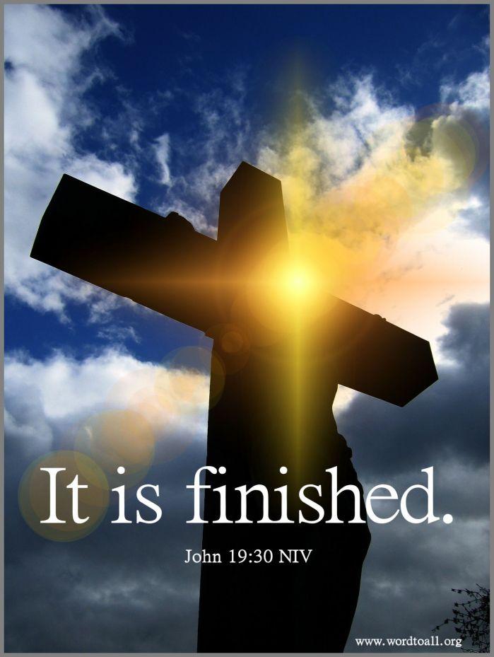 IT IS FINISHED,Amen.